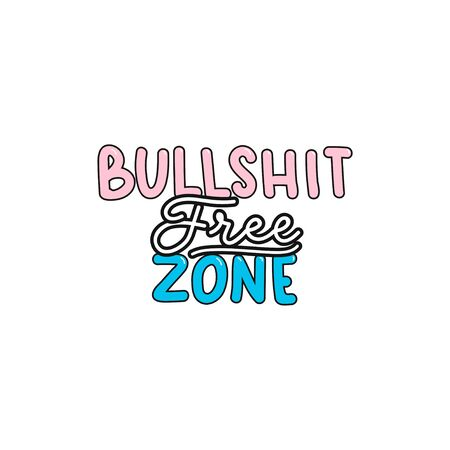 Bullshit free zone inspirational lettering or print vector illustration. Colorful inscription with pink, black and blue words means talk nonsense, to be misleading or deceptive. Isolated on white