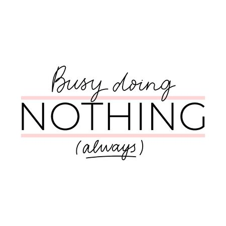 Busy doing nothing always inspirational lettering vector illustration. Motivational print with black inscription and pink lines for t-shirts, poster, greeting cards isolated on white background