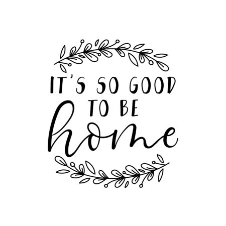 Its so good to be home calligraphy lettering quote vector illustration. Handwritten inspirational motivational inscription decorated with twigs for t-shirts, posters, cards. Isolated on white 일러스트