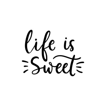 Life is sweet weekend inspirational lettering vector illustration. Motivation and inspiration love and life positive quote for scrap booking, poster, textile, gift, coffee sets