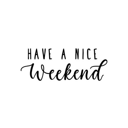 Have a nice weekend inspirational lettering vector illustration. Print or card with calligraphy phrase wishes great off-time. Isolated on white background
