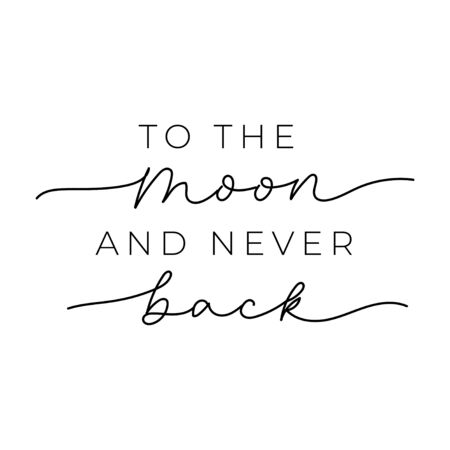 To the moon and never back lettering print vector illustration. Trend calligraphy motivational quote for t-shirt, postcard, greeting, invitation cards. Isolated on white background