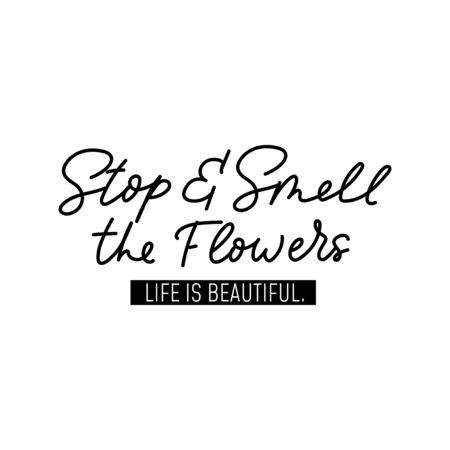 Stop and smell the flowers life is beautiful vector illustration. Inspirational hand drawn lettering quote for wall poster, greetings card, t-shirt print design on white background 일러스트