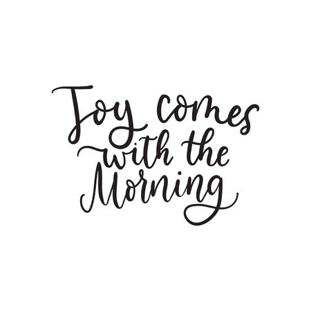 Joy comes with the morning lettering print vector illustration. Hand drawn motivational quote from bible verse on white background for greeting card or t-shirt prints, poster design
