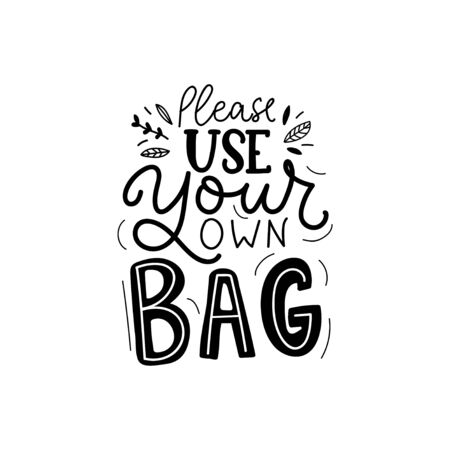Please use your own bag print with lettering vector illustration. Template with hand drawn inscription in black font for card, banner, poster, flyer on white background. Eco-bag concept 일러스트