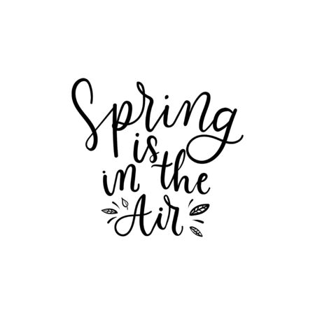 Spring is in the air positive print with lettering vector illustration. Hand drawn motivational and inspirational season quote isolated on white background. Springtime concept
