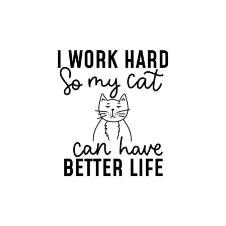 I work hard so my cat can have a better life lettering vector illustration. Funny saying about domestic animal flat style. Kitty calm face. Isolated on white 向量圖像