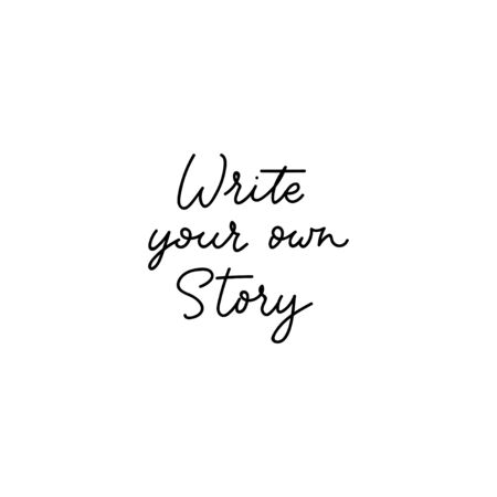 Write your own story inspirational lettering vector illustration. Motivation handwritten quote for wall poster or mood board flat style. Home decoration. Isolated on white
