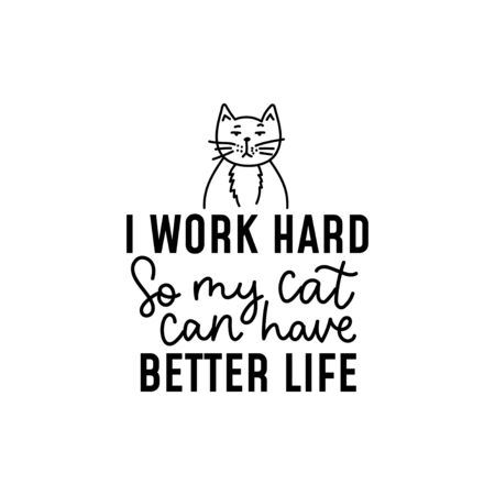 I work hard so my cat can have better life vector illustration. Emotionless pet and handwritten lettering flat style. Funny saying concept. Isolated on white