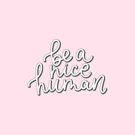 Be nice human handwritten lettering quote vector illustration. Motivational and inspiration slogan flat style. Print for tshirts or backdrop. Isolated on pink background Ilustrace