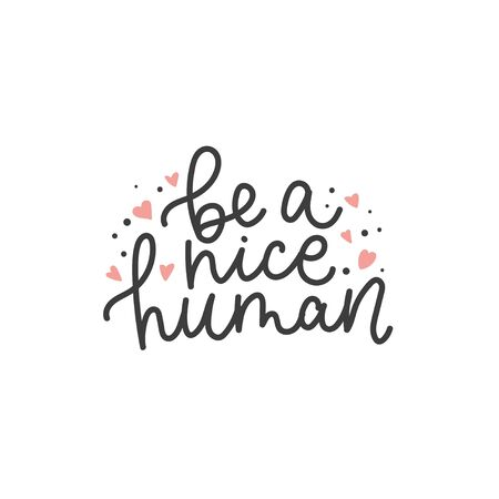 Inspirational cute quote be a nice human vector illustration. Tiny pink hearts decorations flat style. Handwritten motivational inscription. Isolated on white background