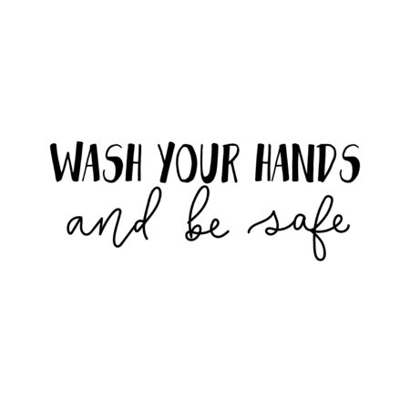 Wash your hands and be safe inspirational lettering vector illustration. Handwritten recommendation text flat style. Word of advice concept. Isolated on white background
