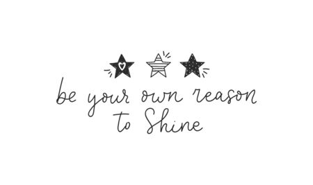 Be your own reason to shine cute quote vector illustration. Sweet little stars and handwritten lettering flat style. Inspiration and motivation. Isolated on white