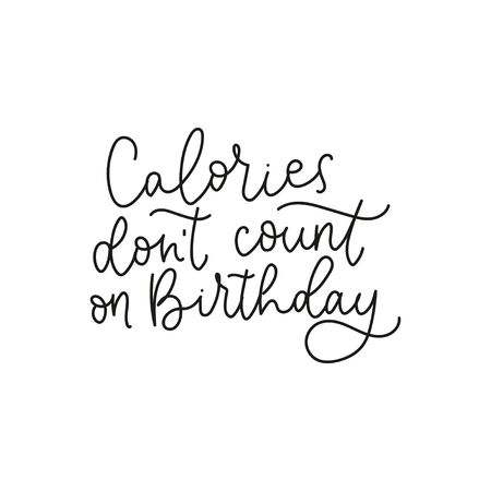 Calories dont count on birthday handwritten text vector illustration. Festive ink lettering flat style. Greeting inspirational card concept. Isolated on white background