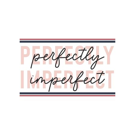 Perfectly imperfect inspirational cute quote vector illustration. Pretty and simple design flat style. Pink lines with handwritten text. Isolated on white background