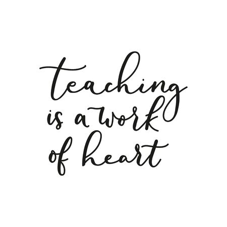 Teaching work of heart motivational lettering vector illustration. Handwritten text flat style. Teachers day and special talent concept. Isolated on white background