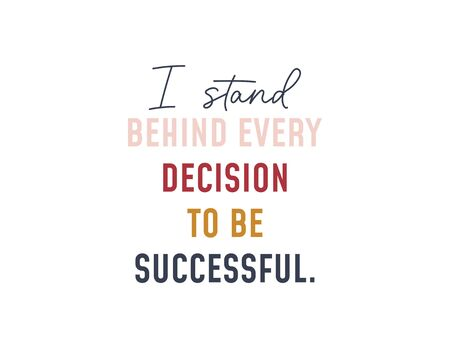 I stand behind every decision to be successful vector illustration. Colourful letters flat style. Inspirational quote concept. Isolated on white background Ilustrace