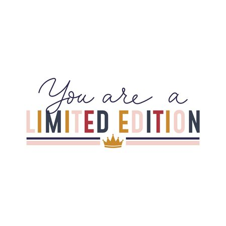 You are a limited edition inspirational text vector illustration. Colourful letters with golden crown flat style. Minimalism concept. Isolated on white background