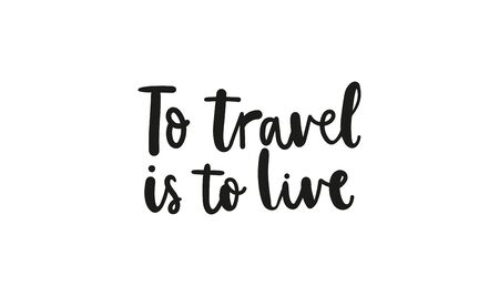 To travel is to live motivational quote vector illustration. Worldwide trip and inspiration concept. Black handwritten text flat style. Isolated on white background