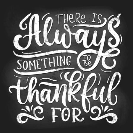 There is always something to be thankful for vector illustration. Chalk poster with inspirational lettering flat style. Calligraphy concept. Isolated on black Ilustrace