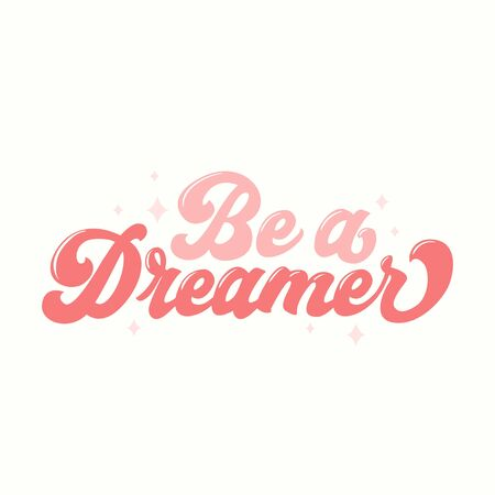 Be dreamer inspirational card in 70s style vector illustration. Pink lettering with stars flat design. Poster with phrase and constellations. Isolated on white background
