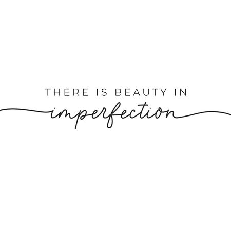 There is beauty in imperfection nice quote vector illustration. Minimalism and elegant inscription flat style. Uniqueness and inspiration concept. Isolated on white