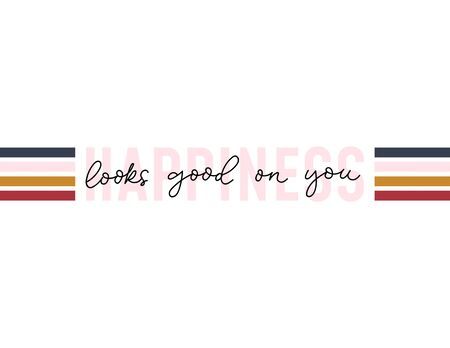 Happiness looks good on you inscription vector illustration. Cute colourful lines in combination with text flat style. Inspiration and self-worth concept. Isolated on white