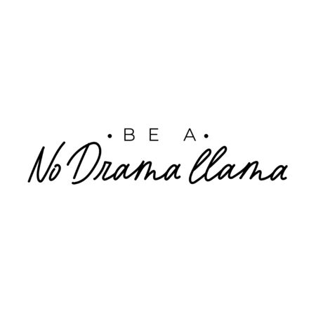 Be a no drama llama typography lettering vector illustration. Cute expression flat style design. Inspiration and minimalism concept. Isolated on white background