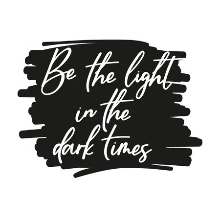 Be light in dark times cute lettering card vector illustration. White inscription on black backdrop flat style. Positive expression. Motivation concept. Isolated on white Ilustrace