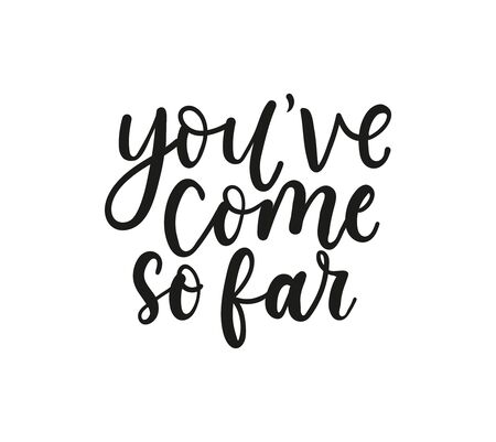 Youve come so far inspirational lettering vector illustration. Handwritten black inscription flat style. Courage and support concept. Isolated on white background