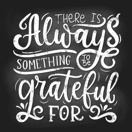Something to be grateful for chalk poster vector illustration. Inspirational expression flat style. White handwritten lettering. Happiness concept. Isolated on white background