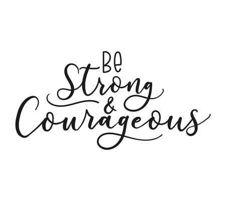 Be strong and courageous inspirational inscription vector illustration. Handwritten cute lettering flat style. Enjoy life and be happy. Isolated on white background