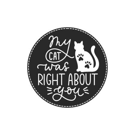 My cat was right about you lettering card or print vector illustration. Funny inscription about pet animal. Calligraphy phrase with kitten and paw footprints, rounded banner  イラスト・ベクター素材