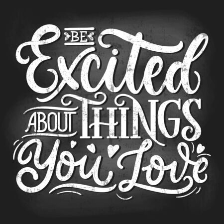 Excited thing you love chalkboard effect vector illustration. Handwritten lettering on board flat style. Inspiration and motivation concept. Isolated on dark background