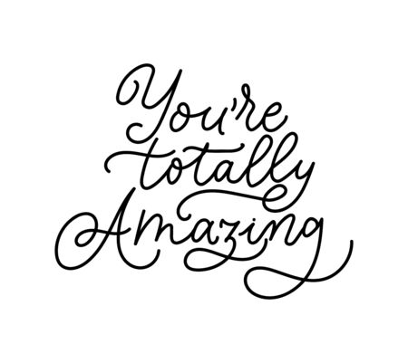 Youre totally amazing inspirational lettering print vector illustration. Handwritten inscription flat style. Elegant motivational expression. Joy concept. Isolated on white background