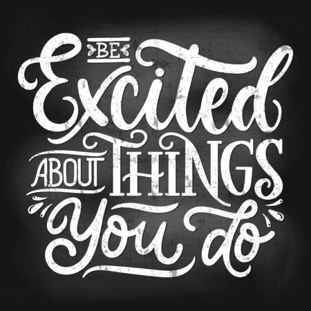 Excited things you do inspirational lettering vector illustration. Text on chalk board flat style. Motivation and happiness concept. Isolated on white background