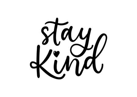 Stay kind inspirational quote isolated on white background. Motivational quote about kindness with lettering. Vector illustration. Illustration