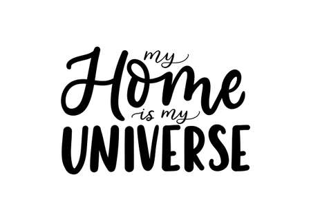 My home is my Universe inspirational lettering quote isolated on white background. Home quote for signs, posters, cards or mugs, textile. Vector illustration