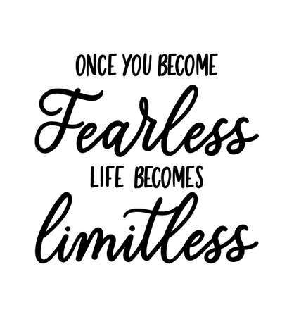 Once you become fearless life becomes limitless inspirational lettering quote. Hand drawn self success quote isolated on white background. Motivational vector illustration Illustration