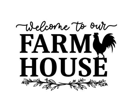Welcome to our farmhouse design isolated on white background with farm house symbol rooster. Inspirational farmhouse decor vector illustration for signs, prints, cards, textile, porch, posters etc. Vettoriali