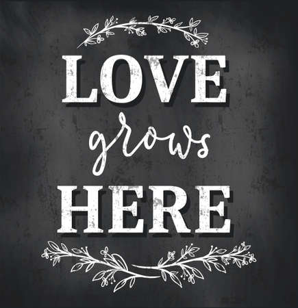 Love grows here inspirational poster with lettering, floral elements and chalkboard background. Motivational love retro poster or sign vector illustration.Cute home quote for signs, cards, wedding etc