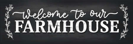 Welcome to the farmhouse cozy design with lettering and chalkboard background. Farmhouse sign vector illustration. Rustic home decor for winter, spring, summer, autumn.