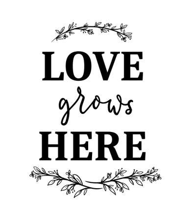 Love grows here inspirational poster with lettering, floral elements isolated on white background. Inspirational love quote for prints, posters, textile, farmhouse decor etc. Vector illustration