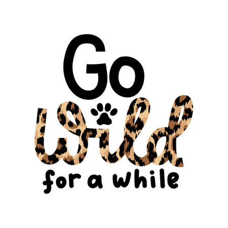 Go wild for a while inspirational lettering quote with leopard text isolated on white background. Wild motivational quote with a paw for prints, cards, posters or party invitations. Vector illustration 일러스트