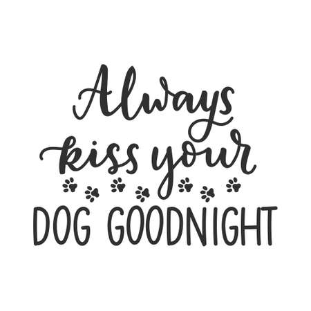 Always kiss your dog goodnight funny pet quote isolated on white background with lettering and paws. Dog lovers quote for print, textile. sticker, mug, card etc. Vector lettering illustration 일러스트