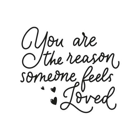You are the reason someone feels loved inspirational lettering quote isolated on white background. Motivational quote about love and kindness for greeting cards, posters etc. Vector illustration 일러스트