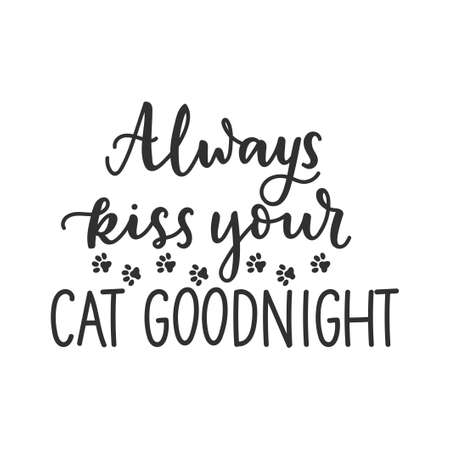 Always kiss your cat goodnight funny pet quote isolated on white background with lettering and paws. Cat lovers quote for print, textile. sticker, mug, card etc. Vector lettering illustration 일러스트