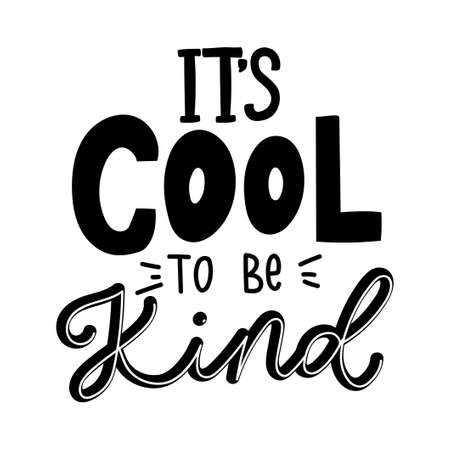 It's cool to be kind inspirational lettering inscription isolated on white background. Lettering quote about kindness for prints, cards, posters, apparel etc. Kindness motivational vector illustration