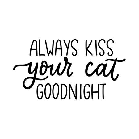 Always kiss your cat goodnight lettering quote isolated on white background. Pet love quote for print, textile. sticker, mug, card etc. Vector lettering illustration 일러스트