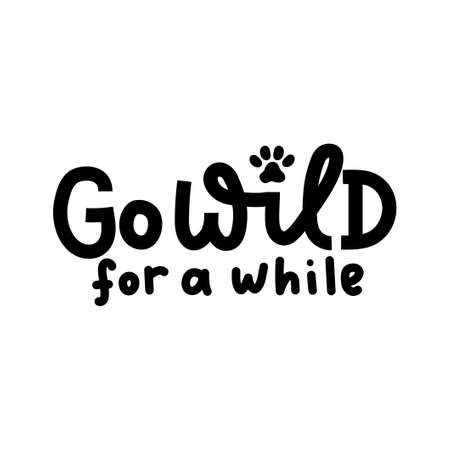 Go wild for a while inspirational lettering quote isolated on white background. Stay wild motivational quote for prints, textile, cards, posters or party invitations. Vector illustration